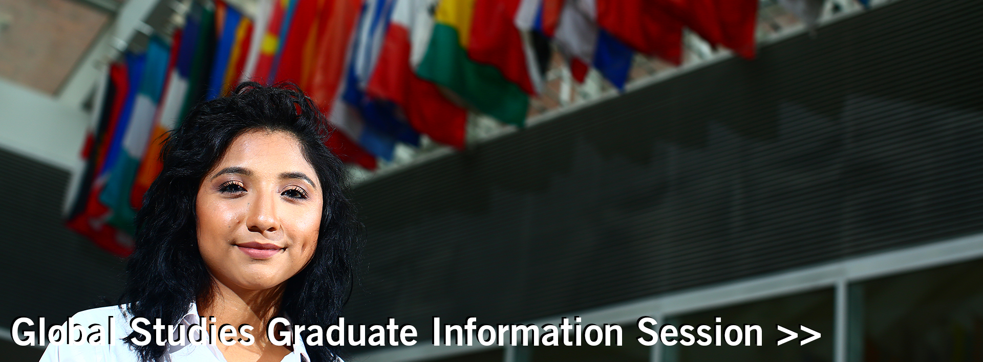 Myriam Sanataria, a Political Science and Latin American and Latino Studies double major, used for Global Studies Graduate Information Session banner